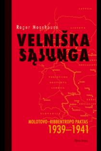 Velniška sąjunga. Molotovo - Ribbentropo paktas 1939-1941 | Roger Moorhouse