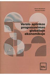 Verslo aplinkos prognozavimas globalioje ekonomikoje | Gitana Valodkienė, Vytautas Snieška
