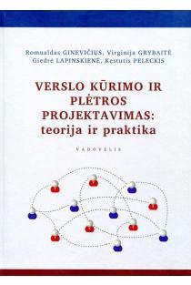 Verslo kūrimo ir plėtros projektavimas: teorija ir praktika | Romualdas Ginevičius, Virginija Grybaitė, Giedrė Lapinskienė, Kęstutis Peleckis