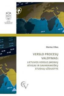 Verslo procesų valdymas: Lietuvos verslo įmonių atvejai ir užduotys savarankiškoms studijoms | Mantas Vilkas