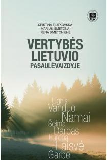 Vertybės lietuvio pasaulėvaizdyje | Irena Smetonienė, Kristina Rutkovska, Marius Smetona