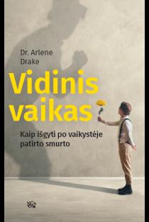 Vidinis vaikas. Kaip išgyti po vaikystėje patirto smurto | Dr. Arlene Drake