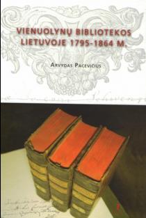 Vienuolynų bibliotekos Lietuvoje 1795 - 1864 m. | Arvydas Pacevičius