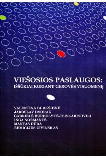 Viešosios paslaugos: iššūkiai kuriant gerovės visuomenę | Gabrielė Burbulytė-Tsiskarishvili, Jaroslav Dvorak, Valentina Burkšienė