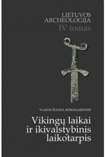 Lietuvos archeologija, IV tomas. Vikingų laikai ir ikivalstybinis laikotarpis | Romas Jarockis, Vladas Žulkus