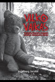 Vilko vaikas. Neįtikėtina Rytprūsių mergaitės Liesabeth Otto gyvenimo istorija | Ingeborg Jacobs