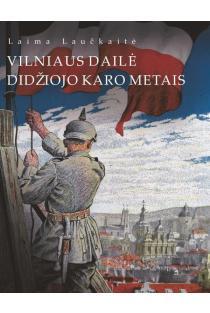 Vilniaus dailė Didžiojo karo metais | Laima Laučkaitė