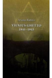 Vilnius Ghetto 1941 –1943   Arūnas Bubnys