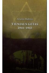 Vilniaus getas 1941 –1943   Arūnas Bubnys