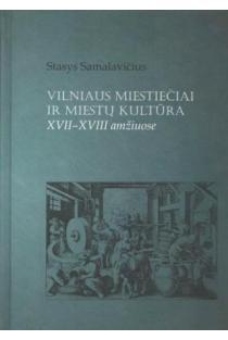 Vilniaus miestiečiai ir miestų kultūra XVII-XVIII amžiuose | Stasys Samalavičius
