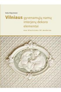 Vilniaus gyvenamųjų namų interjerų dekoro elementai: nuo klasicizmo iki moderno | Dalia Klajumienė