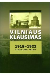Vilniaus klausimas 1918-1922 liudininkų akimis | Sud. Gintautas Šapoka