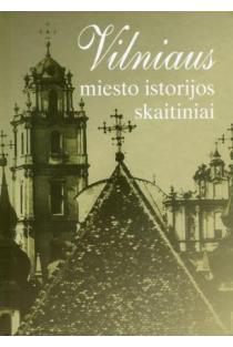 Vilniaus miesto istorijos skaitiniai | Sud. Eugenijus Manelis, Romaldas Samalavičius