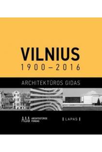 Vilnius 1900–2016. Architektūros gidas | Julija Reklaitė, Rūta Leitanaitė, Marija Drėmaitė