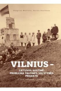 Vilnius - Lietuvos sostinė: problema tautinės valstybės projekte (XIX a. pab. - 1940 m.) | Dangiras Mačiulis, Darius Staliūnas