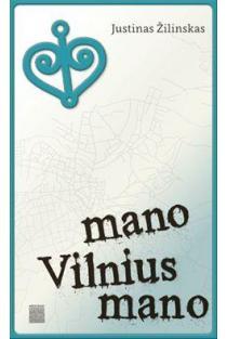 Mano Vilnius mano | Justinas Žilinskas