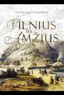 Vilnius per amžius | Juzefas Ignacas Kraševskis