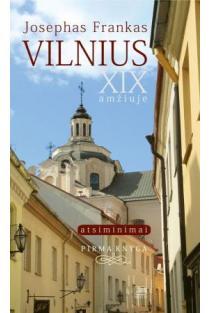 Vilnius - XIX amžiuje: atsiminimai. Pirma knyga | Josephas Frankas
