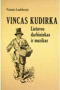 Vincas Kudirka. Lietuvos darbininkas ir muzikas | Vytautas Landsbergis