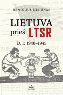 Lietuva prieš LTSR, pirma dalis: 1940-1945 | Remigijus Misiūnas