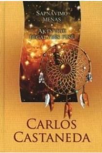 Sapnavimo menas. Aktyvioji begalybės pusė | Carlos Castaneda