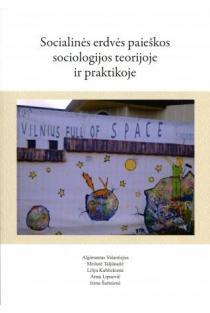 Socialinės erdvės paieškos sociologijos teorijoje ir praktikoje | Valantiejus Algimantas, Taljūnaitė Meilutė ir kt.