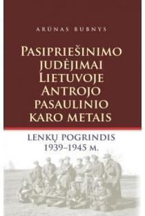 Pasipriešinimo judėjimas Lietuvoje Antrojo pasaulinio karo metais: lenkų pogrindis 1939-1945 m. | Arūnas Bubnys