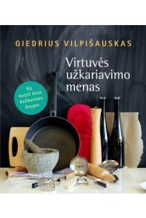 Virtuvės užkariavimo menas | Giedrius Vilpišauskas