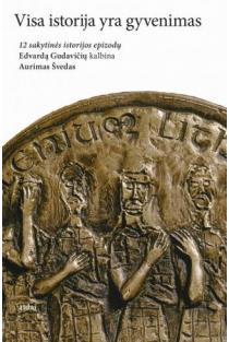 Visa istorija yra gyvenimas. 12 sakytinės istorijos epizodų (Edvardą Gudavičių kalbina Aurimas Švedas ) | Aurimas Švedas, Edvardas Gudavičius