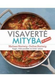 Visavertė mityba 30 dienų | Melissa Hartwig, Dallas Hartwig