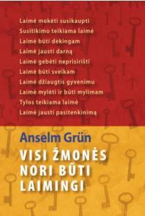 Visi žmonės nori būti laimingi | Anselm Grun