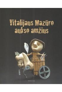 Vitalijaus Mazūro aukso amžius | Audronė Girdzijauskaitė