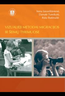 Vizualieji metodai migracijos ir šeimų tyrimuose | Irena Juozeliūnienė, Danutė Tureikytė, Rūta Butėnaitė