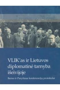 VLIK'as ir Lietuvos diplomatinė tarnyba išeivijoje. Berno ir Paryžiaus konferencijų protokolai | Sudarė: Asta Petraitytė