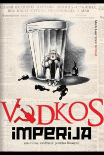 Vodkos imperija: alkoholis, valdžia ir politika Rusijoje | Mark Lawrence Schrad