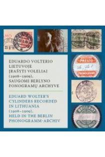 Eduardo Volterio Lietuvoje įrašyti voleliai (1908–1909), saugomi Berlyno fonogramų archyve (su CD) | Sudarė ir parengė Austė Nakienė ir Rūta Žarskienė