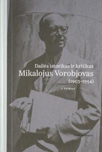 Dailės kritikas ir istorikas Mikalojus Vorobjovas (1903–1954), I ir II tomai | Sud. Giedrė Jankevičiūtė
