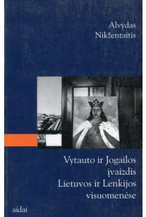 Vytauto ir Jogailos įvaizdis Lietuvos ir Lenkijos visuomenėse | A. Nikžentalis