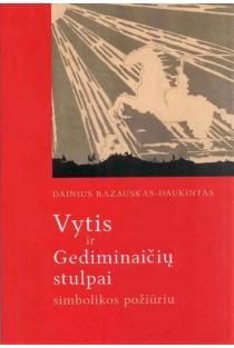 Vytis ir Gediminaičių stulpai simbolikos požiūriu | Dainius Razauskas-Daukintas