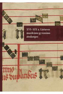 XVI-XIX a. Lietuvos muzikinio gyvenimo atodangos | Sud. Vida Bakutytė