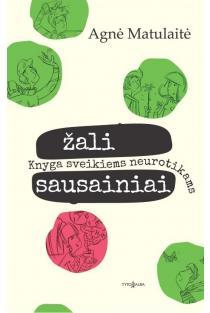 Žali sausainiai. Knyga sveikiems neurotikams | Agnė Matulaitė