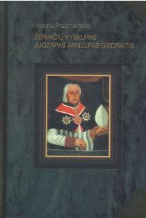 Žemaičių vyskupas Juozapas Arnulfas Giedraitis | A. Prašmantaitė