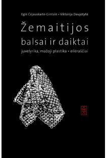 Žemaitijos balsai ir daiktai: juvelyrika, mažoji plastika,eilėraščiai (su CD) | Eglė Čėjauskaitė-Gintalė, Viktorija Daujotytė