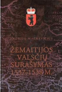 Žemaitijos valsčių surašymas 1537-1538 m. | Andrius Mackavičius