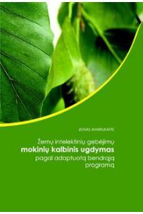 Žemų intelektinių gebėjimų mokinių kalbinis ugdymas pagal adaptuotą bendrąją programą | Jonas Ambrukaitis