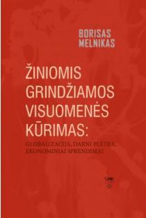 Žiniomis grindžiamos visuomenės kūrimas: globalizacija, darni plėtra, ekonominiai sprendimai | Borisas Melnikas