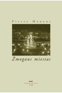 Žmogaus miestas | Pierre Manent