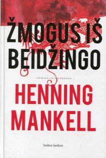 Žmogus iš Beidžingo | Henning Mankell