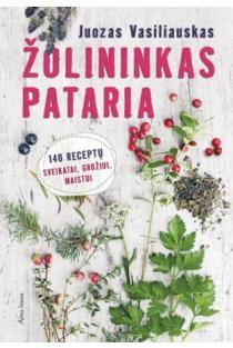Žolininkas pataria. 140 receptų sveikatai, grožiui, maistui | Juozas Vasiliauskas