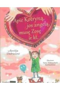 Apie Kotryną, jos angelą, musę Zosę ir kt. | Aurelija Umbrasienė